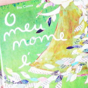 """A capa do livro """"O meu nome é..."""" de Rita Correia onde se vê o desenho de uma menina com um lápis na mão e um vestido que se transforma em folhas de árvores com palavras."""