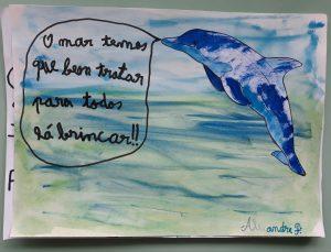 Anúncio onde se observa um golfinho desenhado e pintado com aguarelas e um balão de fala que diz: O mar temos que bem tratar para todos lá brincar!